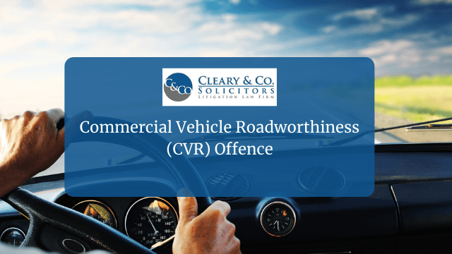 Commercial Vehicle Roadworthiness (CVR) Offence