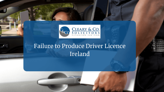 Failure to Produce Driver Licence Ireland