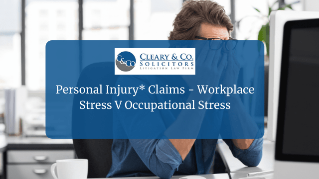 Personal Injury* Claims - Workplace Stress V Occupational Stress